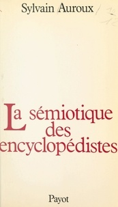 Sylvain Auroux et Louis-Jean Calvet - La sémiotique des encyclopédistes - Essai d'épistémologie historique des sciences du langage.