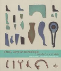Sylvain Balcon-Berry et Françoise Perrot - Vitrail, verre et archéologie entre le Ve et le XIIe siècle.