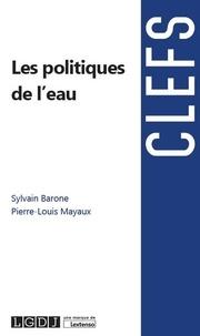 Sylvain Barone et Pierre-Louis Mayaux - Les politiques de l'eau.