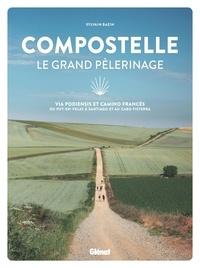 Sylvain Bazin - Compostelle - Le grand pèlerinage - Via Podiensis et Camino Francés : du Puy-en-Velay à Santiago et au cabo Fisterra.