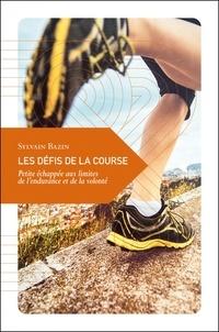 Sylvain Bazin - Les défis de la course - Petite échappée aux limites de l'endurance et de la volonté.