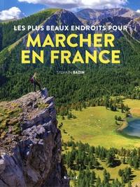 Sylvain Bazin - Les plus beaux endroits pour marcher en France.