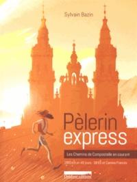 Sylvain Bazin - Pèlerin express - Les chemins de Compostelle en courant : 1950 km en 40 jours, GR 65 et Camino Francès.