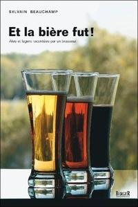 Sylvain Beauchamp - Et la bière fut ! - Ales et Lagers racontées par un brasseur.
