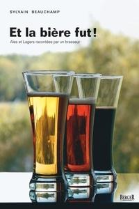 Sylvain Beauchamp - Et la bière fut! - Ales et Lagers racontées par un brasseur.