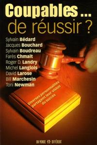 Sylvain Bédard et Jacques Bouchard - Coupables ... de réussir ? - Diverses personnalités partagent leur vision du succès.