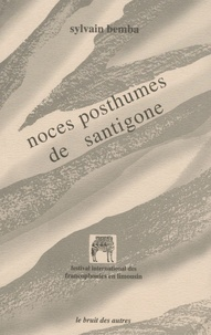 Sylvain Bemba - Noces posthumes de Santigone.