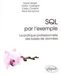 Sylvain Berger et Cédric Cassagne - SQL par l'exemple - La pratique professionnelle des bases de données.