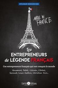 Sylvain Bersinger - Les entrepreneurs de légende français - Ces entrepreneurs français qui ont conquis le monde.