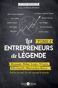 Sylvain Bersinger - Les entrepreneurs de légende - Tome 2, Huawei, Nike, Lego, Virgin, Microsoft, Mercedes-Benz... partis de rien, ils ont changé le monde.