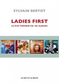 Sylvain Bertot - Ladies first - Une anthologie du rap féminin en 100 albums.