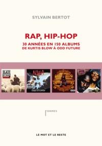 Sylvain Bertot - Rap, Hip-Hop - Trente années en 150 albums, de Kurtis Blow à Odd Future.
