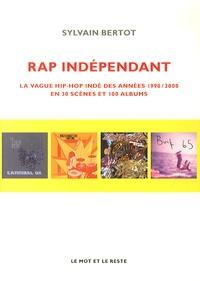 Sylvain Bertot - Rap indépendant - La vague hip-hop indé des années 1990/2000 en trente scènes et cent albums.