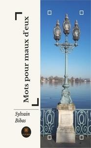 Pdf ebooks téléchargeables gratuitement Mots pour maux d'eux  - Recueil de poèmes par Sylvain Bibas