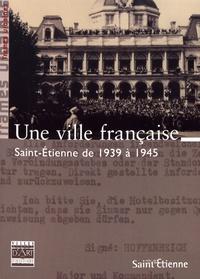 Sylvain Bissonnier et Isabelle Brenas - Une ville française - Saint-Etienne de 1939 à 1945.