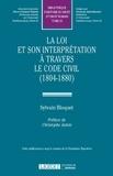 Sylvain Bloquet - La loi et son interprétation à travers le Code civil (1804-1880).