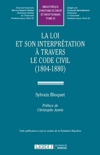 Sylvain Bloquet - La loi et son interprétation à travers le Code civil (1804-1880).