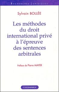 Les méthodes du droit international privé à l'épreuve des sentences arbitrales - Sylvain Bollée |