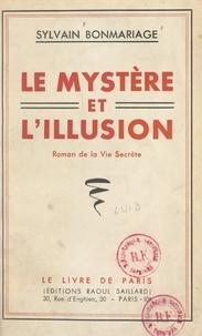 Sylvain Bonmariage - Le mystère et l'illusion - Roman de la vie secrète.