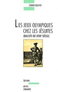 Sylvain Bouchet - Les Jeux olympiques chez les jésuites - Ballets du XVIIIe siècle.