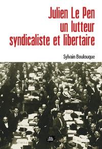 Sylvain Boulouque - Julien Le Pen, un lutteur syndicaliste et libertaire.