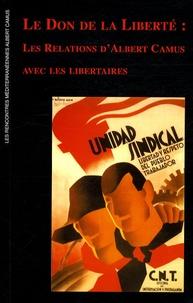 Sylvain Boulouque et Progreso Marin - Le don de la liberté - Les relations d'Albert Camus avec les libertaires. 1 CD audio