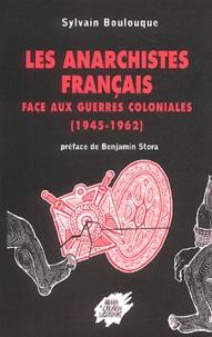 Sylvain Boulouque - Les anarchistes français face aux guerres coloniales (1945-1962).