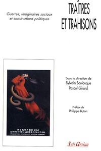 Sylvain Boulouque et Pascal Girard - Traîtres et trahisons - Guerres, imaginaires sociaux et constructions politiques.