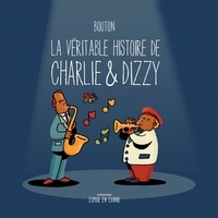 Sylvain Bouton - La véritable histoire  : La véritable histoire de Charlie & Dizzy.