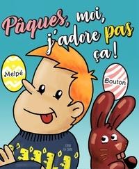 Sylvain Bouton et  Melpé - Pâques, moi, j'adore pas ça….