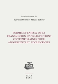 Sylvain Brehm et Maude Lafleur - Formes et enjeux de la transmission dans les fictions contemporaines pour adolescents et adolescentes.