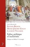 Sylvain Brison et Henri-Jérôme Gagey - Eglise, politique et eucharistie - Dialogue avec William T. Cavanaugh.