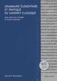 Sylvain Brocquet - Grammaire élémentaire et pratique du sanskrit classique - Avec exercices corrigés et textes expliqués.
