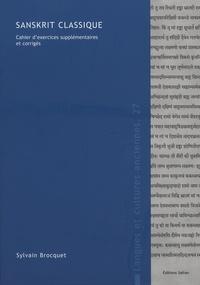 Sylvain Brocquet - Sanskrit classique - Cahier d'exercices supplémentaires et corrigés.