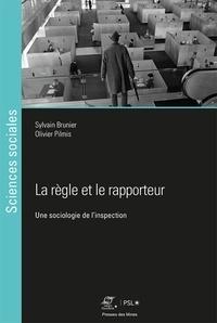 Sylvain Brunier et Olivier Pilmis - La règle et le rapporteur - Une sociologie de l'inspection.