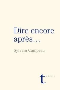 Sylvain Campeau - Dire encore… après.