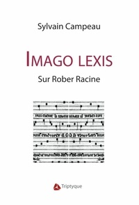 Sylvain Campeau - Imago lexis - Sur Rober Racine.