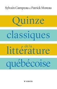 Sylvain Campeau et Patrick Moreau - Quinze classiques de la littérature québécoise.