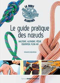Sylvain Caquineau - Le guide pratique des noeuds - Nautisme, alpinisme, pêche, équitation, plein air.