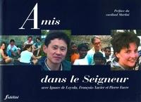 Sylvain Cariou-Charton et Miguel Roland-Gosselin - Amis dans le seigneur - Avec Ignace de Loyola, François-Xavier et Pierre Favre.