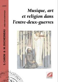Sylvain Caron et Michel Duchesneau - Musique, art et religion dans l'entre-deux-guerres.