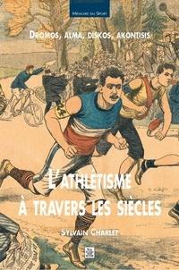 Sylvain Charlet - L'Athlétisme à travers les siècles.