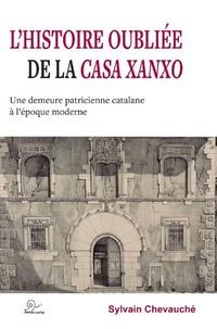 Sylvain Chevauché - L'histoire oubliée de la Casa Xanxo - Une demeure patricienne catalane à l'époque moderne.