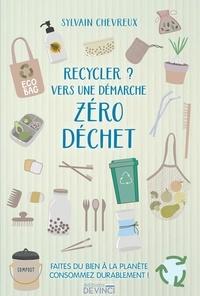 Sylvain Chevreux - Recycler ? Vers une démarche zéro déchet.