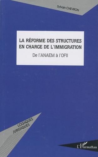 Sylvain Chevron - La réforme des structures en charge de l'immigration - De l'ANAEM à l'OFII.