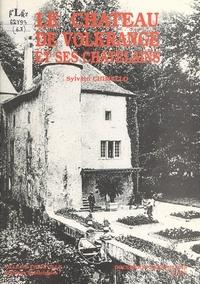 Sylvain Chimello et Paul Souffrin - Le château de Volkrange et ses châtelains.