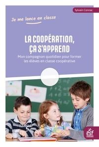 Sylvain Connac - La coopération, ça s'apprend - Mon compagnon quotidien pour former les élèves en classe coopérative.