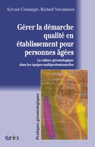 Sylvain Connangle et Richard Vercauteren - Gérer la démarche qualité en établissement pour personnes âgées - La culture gérontologique des équipes multiprofessionnelles.