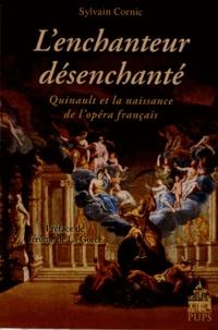 Sylvain Cornic - L'enchanteur désenchanté - Quinault et la naissance de l'opéra français.
