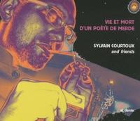 Sylvain Courtoux - Vie et mort d'un poète de merde. 1 CD audio